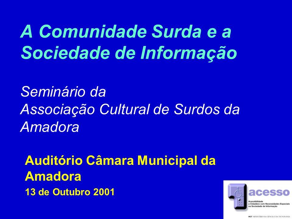 1 Auditório Câmara Municipal da Amadora 13 de Outubro 2001 A Comunidade Surda e a Sociedade de Informação Seminário da Associação Cultural de Surdos da Amadora