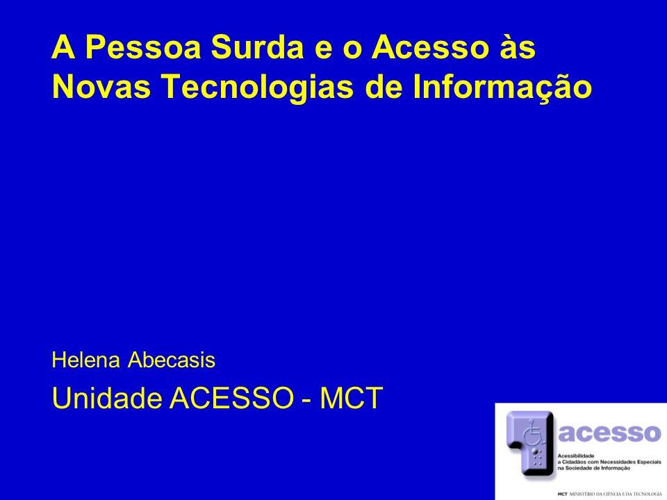 2 A Pessoa Surda e o Acesso às Novas Tecnologias de Informação Helena Abecasis Unidade ACESSO - MCT