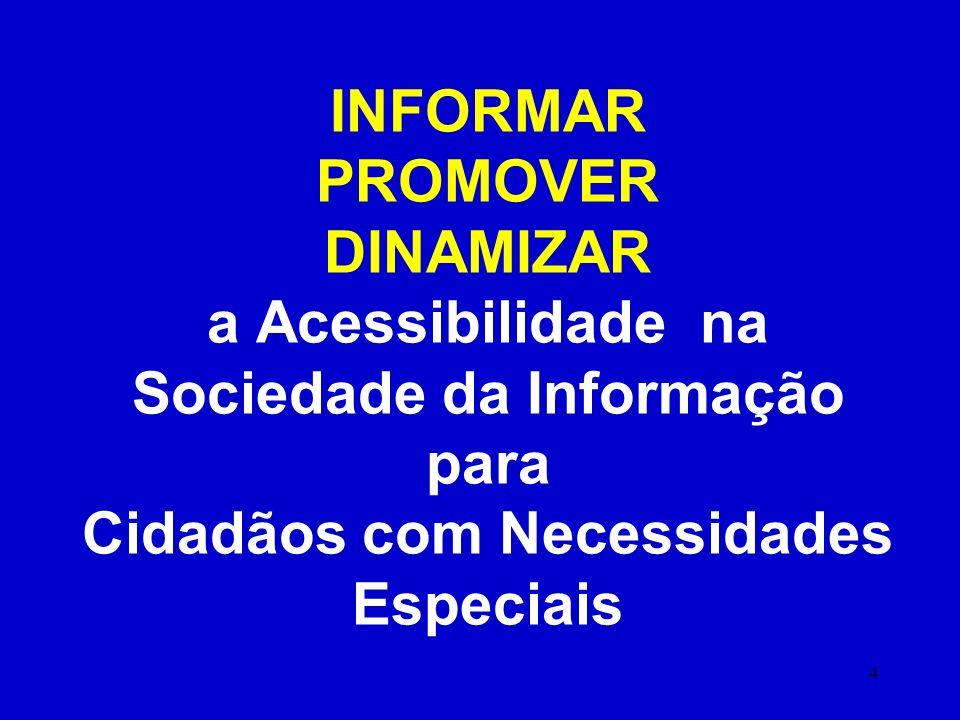 4 INFORMAR PROMOVER DINAMIZAR a Acessibilidade na Sociedade da Informação para Cidadãos com Necessidades Especiais