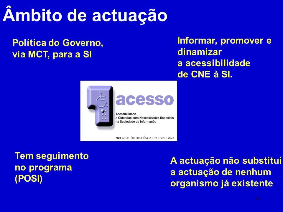 6 Âmbito de actuação Política do Governo, via MCT, para a SI Informar, promover e dinamizar a acessibilidade de CNE à SI.