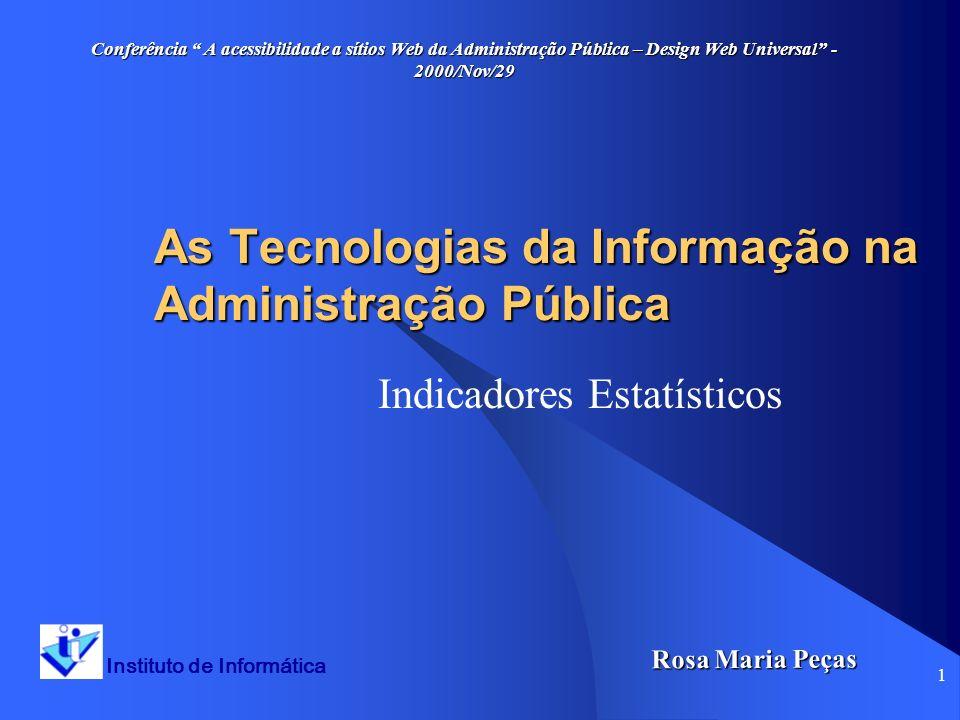 1 As Tecnologias da Informação na Administração Pública Indicadores Estatísticos Instituto de Informática Rosa Maria Peças Conferência A acessibilidad