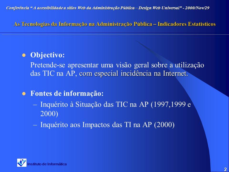Instituto de Informática Conferência A acessibilidade a sítios Web da Administração Pública – Design Web Universal - 2000/Nov/29 As Tecnologias da Informação na Administração Pública – Indicadores Estatísticos 2 Objectivo: com especial incidência na Internet.