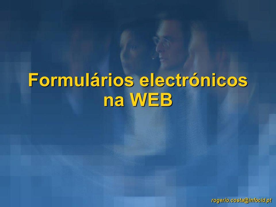 Formulários electrónicos na WEB rogerio.costa@infocid.pt