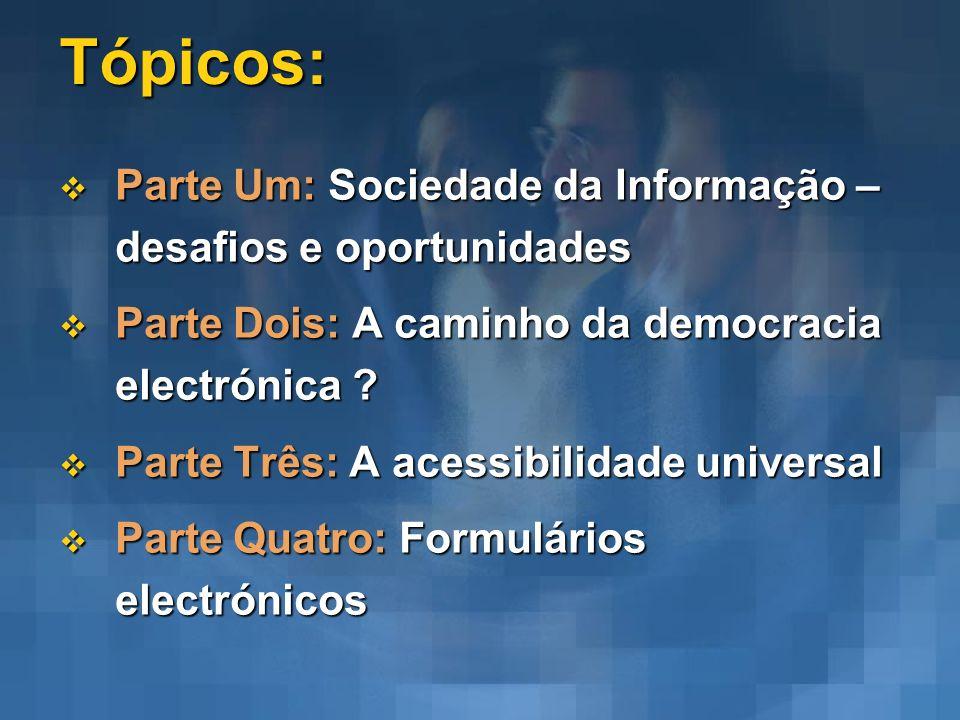 Tópicos: Parte Um: Sociedade da Informação – desafios e oportunidades Parte Um: Sociedade da Informação – desafios e oportunidades Parte Dois: A camin