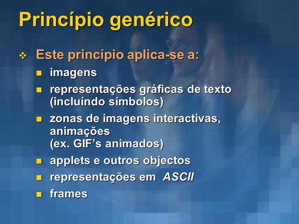 Princípio genérico Este princípio aplica-se a: Este princípio aplica-se a: imagens imagens representações gráficas de texto (incluíndo símbolos) repre