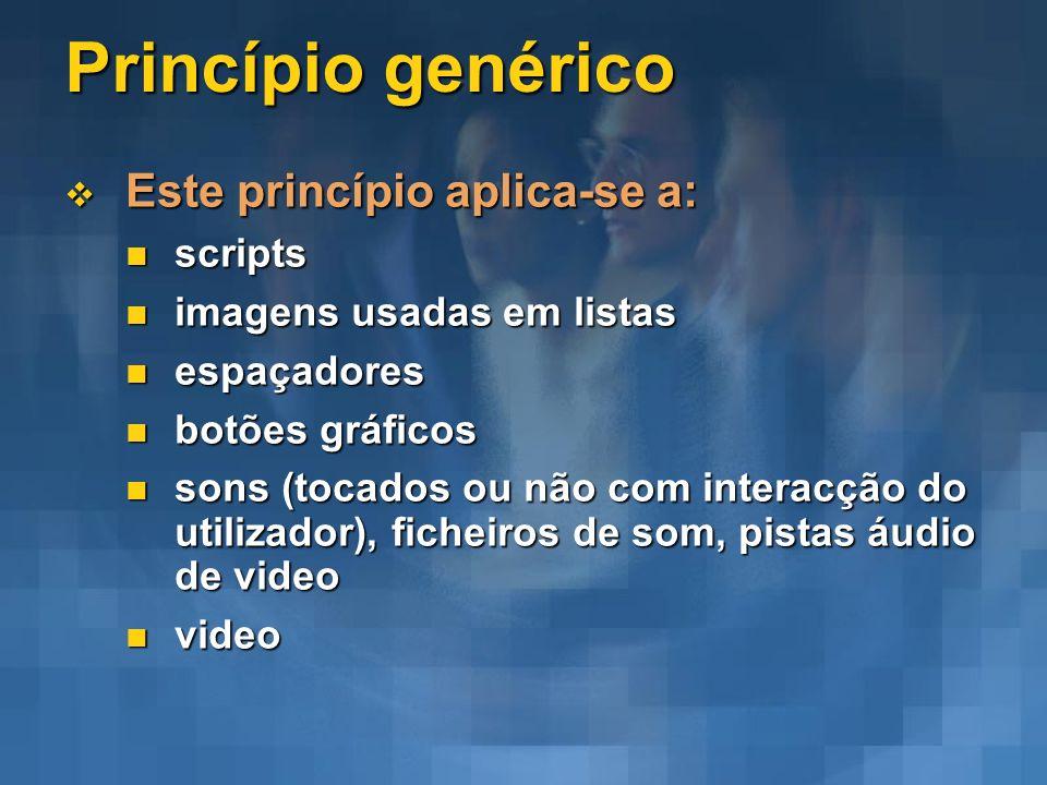 Princípio genérico Este princípio aplica-se a: Este princípio aplica-se a: scripts scripts imagens usadas em listas imagens usadas em listas espaçador