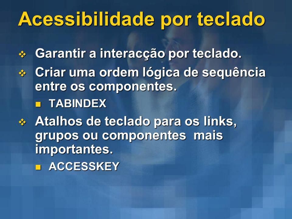 Acessibilidade por teclado Garantir a interacção por teclado. Garantir a interacção por teclado. Criar uma ordem lógica de sequência entre os componen
