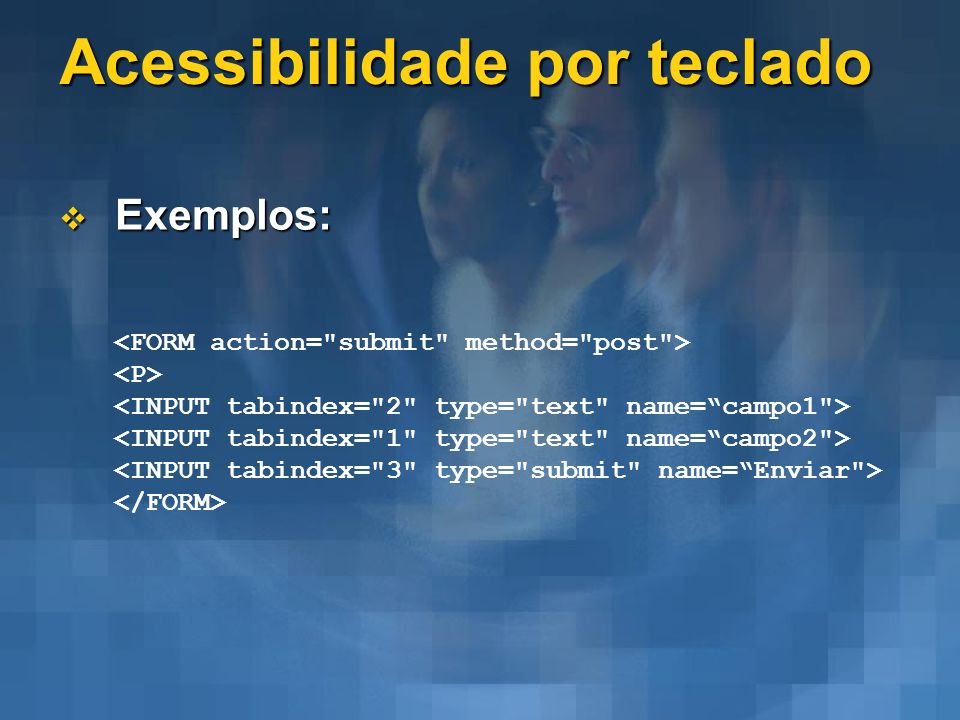 Acessibilidade por teclado Exemplos: Exemplos:
