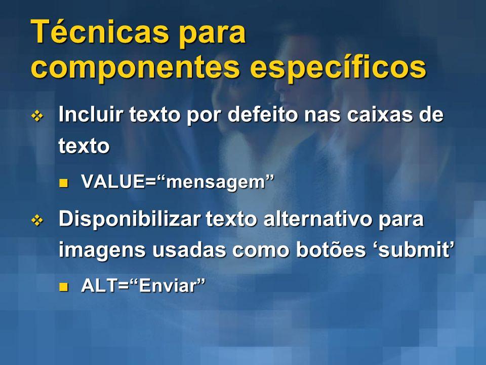 Técnicas para componentes específicos Incluir texto por defeito nas caixas de texto Incluir texto por defeito nas caixas de texto VALUE=mensagem VALUE