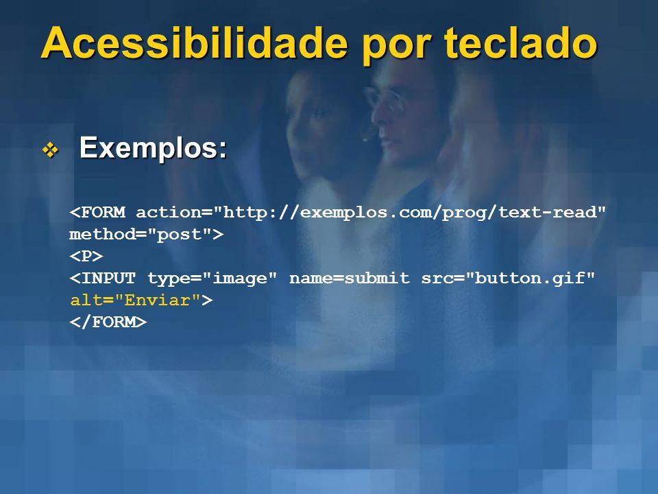 Acessibilidade por teclado Exemplos: Exemplos: <FORM action=