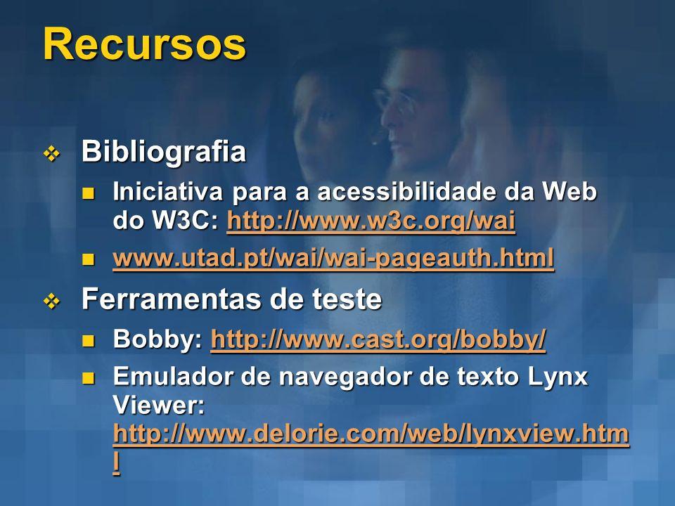 Recursos Bibliografia Bibliografia Iniciativa para a acessibilidade da Web do W3C: http://www.w3c.org/wai Iniciativa para a acessibilidade da Web do W