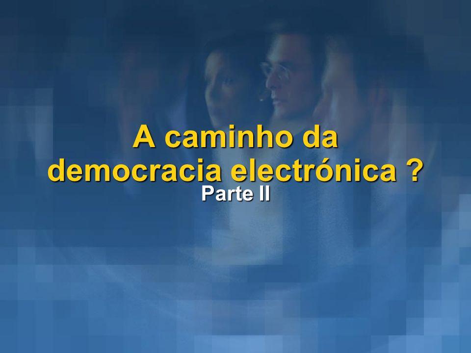 A caminho da democracia electrónica ? Parte II