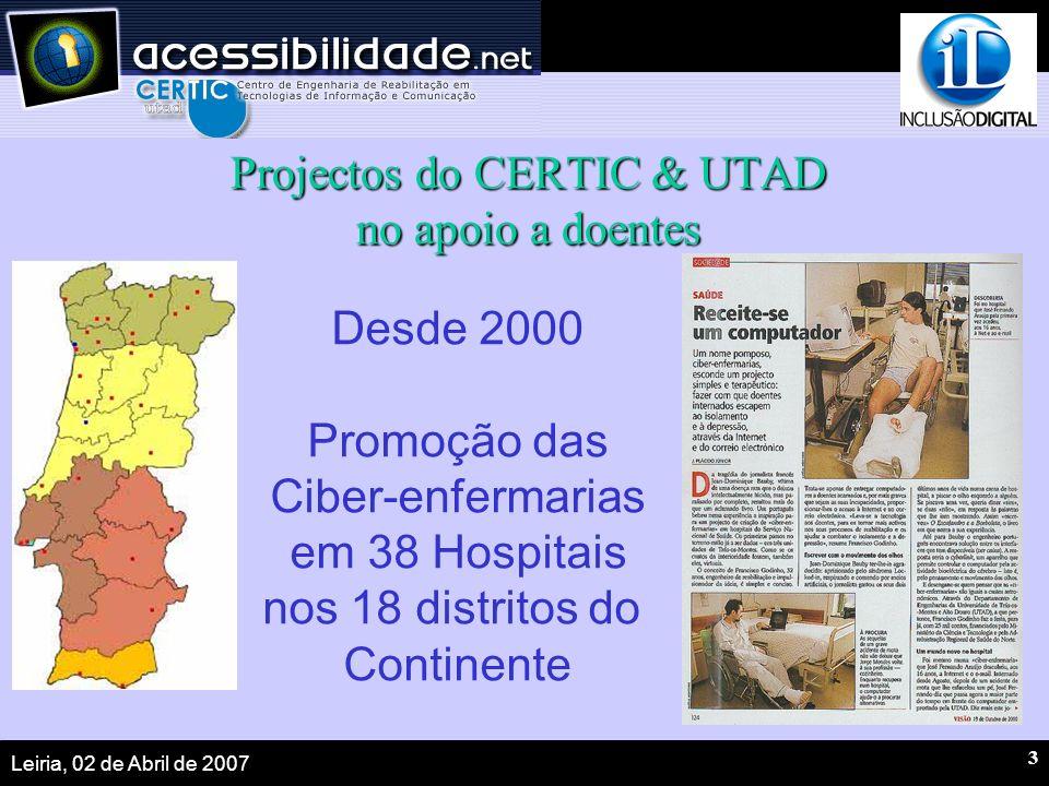 Leiria, 02 de Abril de 2007 3 Projectos do CERTIC & UTAD no apoio a doentes Desde 2000 Promoção das Ciber-enfermarias em 38 Hospitais nos 18 distritos do Continente