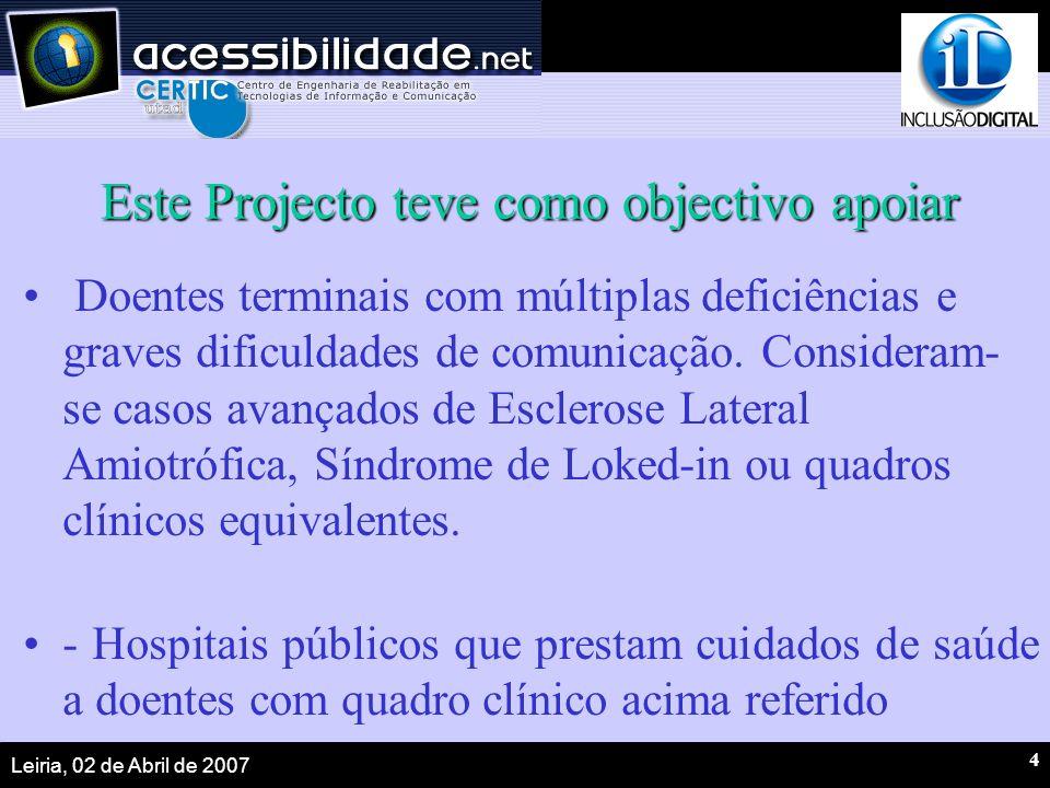 Leiria, 02 de Abril de 2007 4 Este Projecto teve como objectivo apoiar Doentes terminais com múltiplas deficiências e graves dificuldades de comunicação.