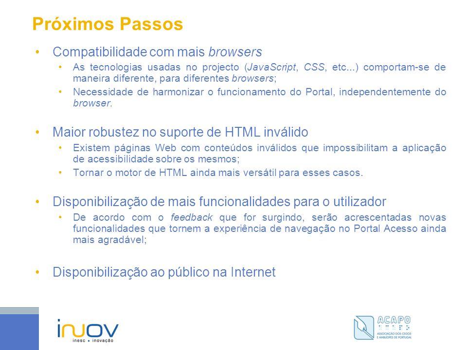 Próximos Passos Compatibilidade com mais browsers As tecnologias usadas no projecto (JavaScript, CSS, etc...) comportam-se de maneira diferente, para diferentes browsers; Necessidade de harmonizar o funcionamento do Portal, independentemente do browser.