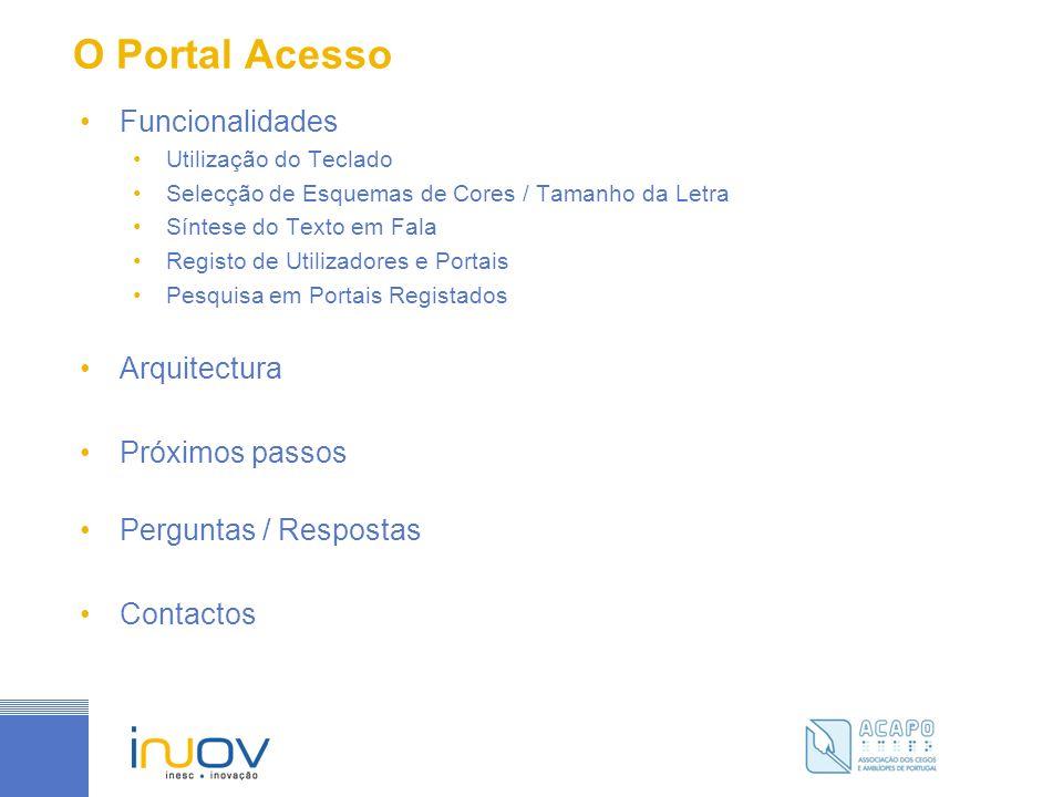O Portal Acesso Funcionalidades Utilização do Teclado Selecção de Esquemas de Cores / Tamanho da Letra Síntese do Texto em Fala Registo de Utilizadores e Portais Pesquisa em Portais Registados Arquitectura Próximos passos Perguntas / Respostas Contactos