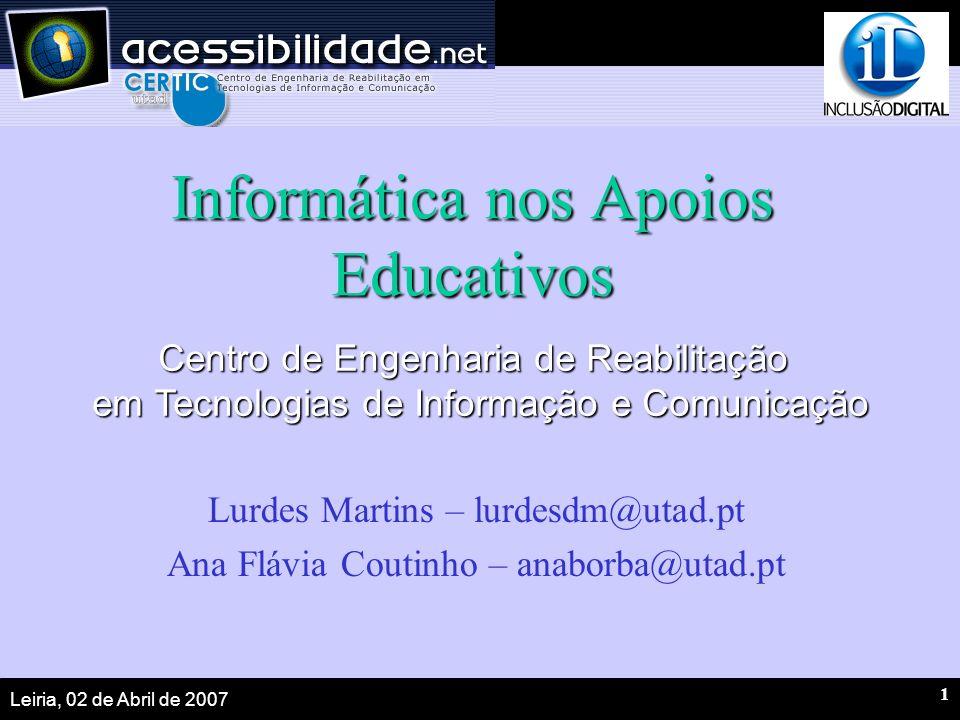Leiria, 02 de Abril de 2007 1 Informática nos Apoios Educativos Lurdes Martins – lurdesdm@utad.pt Ana Flávia Coutinho – anaborba@utad.pt Centro de Eng