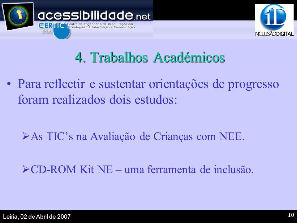 Leiria, 02 de Abril de 2007 10 4. Trabalhos Académicos Para reflectir e sustentar orientações de progresso foram realizados dois estudos: As TICs na A