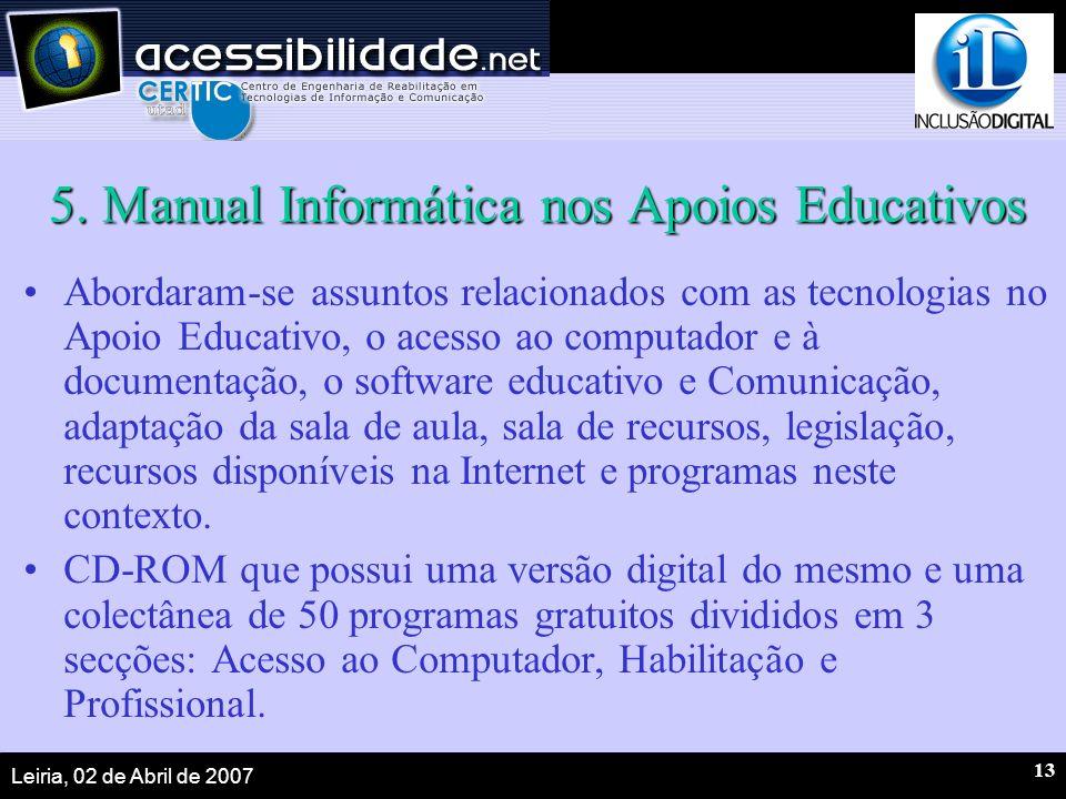 Leiria, 02 de Abril de 2007 13 5. Manual Informática nos Apoios Educativos Abordaram-se assuntos relacionados com as tecnologias no Apoio Educativo, o