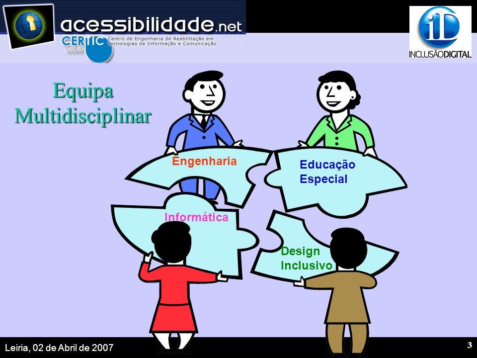 Leiria, 02 de Abril de 2007 3 Equipa Multidisciplinar Engenharia Informática Educação Especial Design Inclusivo