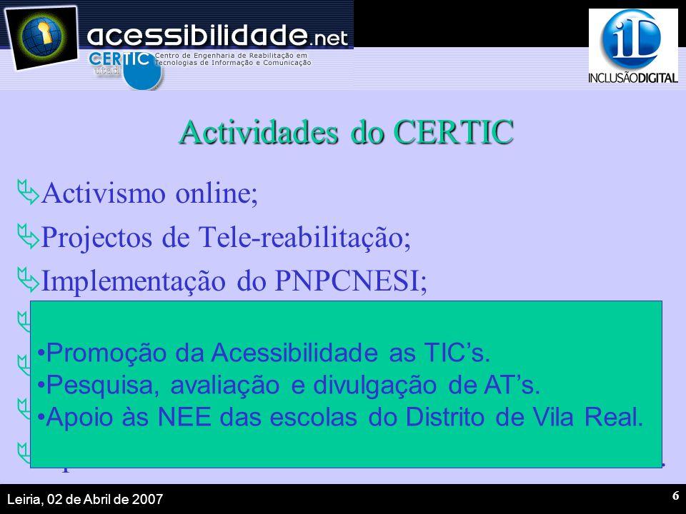 Leiria, 02 de Abril de 2007 6 Actividades do CERTIC Activismo online; Projectos de Tele-reabilitação; Implementação do PNPCNESI; Promoção da Eng. de R