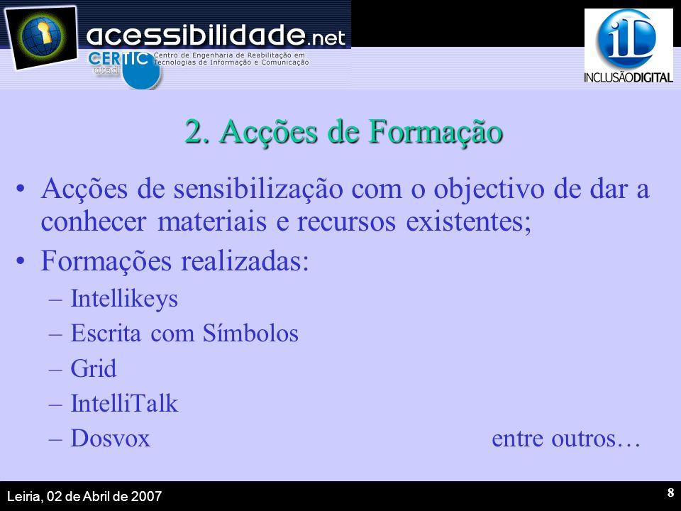 Leiria, 02 de Abril de 2007 8 2. Acções de Formação Acções de sensibilização com o objectivo de dar a conhecer materiais e recursos existentes; Formaç