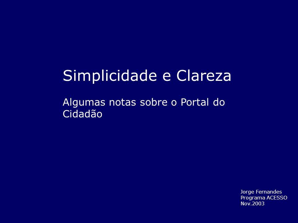 Simplicidade e Clareza Algumas notas sobre o Portal do Cidadão Jorge Fernandes Programa ACESSO Nov.2003