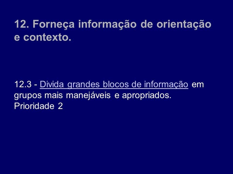 12.3 - Divida grandes blocos de informação em grupos mais manejáveis e apropriados. Prioridade 2Divida grandes blocos de informação 12. Forneça inform