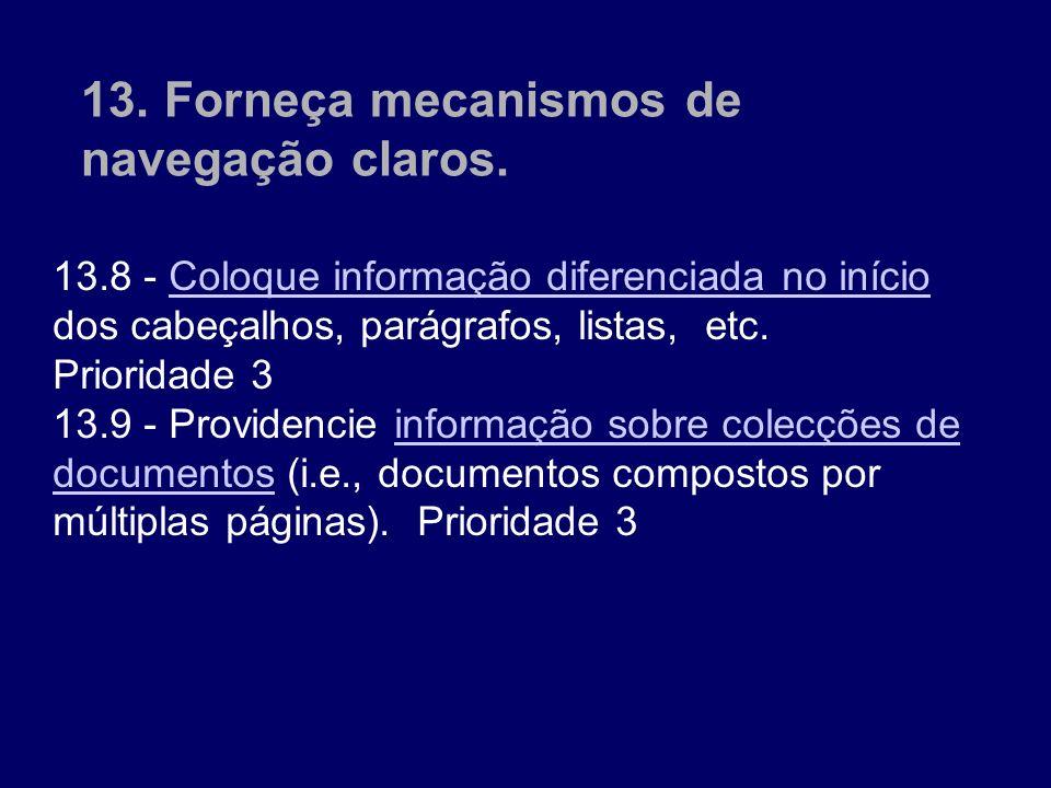 13. Forneça mecanismos de navegação claros. 13.8 - Coloque informação diferenciada no início dos cabeçalhos, parágrafos, listas, etc. Prioridade 3 Col