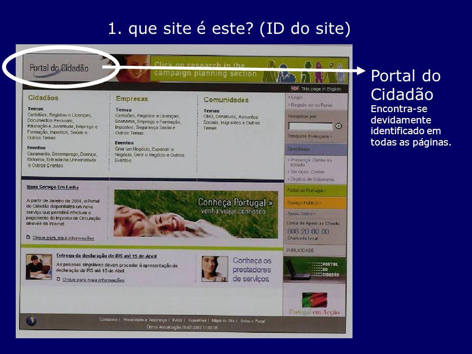 1. que site é este? (ID do site) Portal do Cidadão Encontra-se devidamente identificado em todas as páginas.