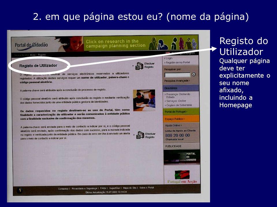 2. em que página estou eu? (nome da página) Registo do Utilizador Qualquer página deve ter explicitamente o seu nome afixado, incluindo a Homepage