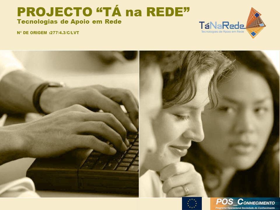 PROJECTO TÁ na REDE Tecnologias de Apoio em Rede Nº DE ORIGEM :277/4.3/C/LVT