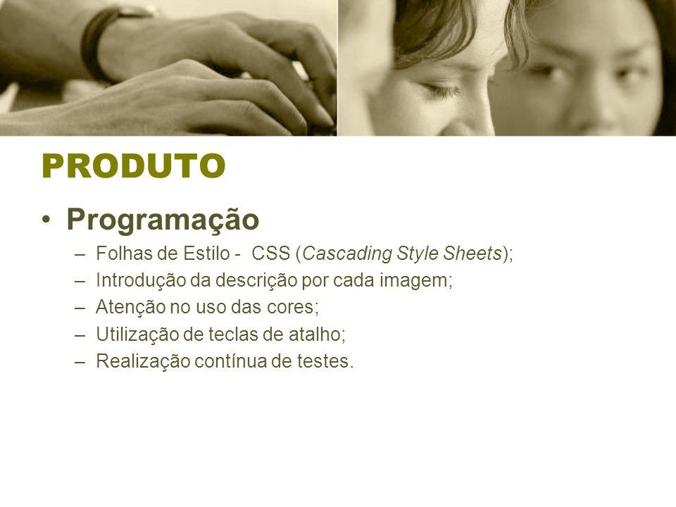 PRODUTO Programação –Folhas de Estilo - CSS (Cascading Style Sheets); –Introdução da descrição por cada imagem; –Atenção no uso das cores; –Utilização