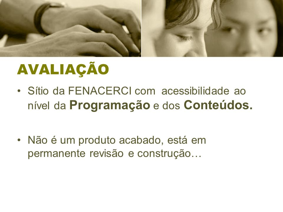 AVALIAÇÃO Sítio da FENACERCI com acessibilidade ao nível da Programação e dos Conteúdos.