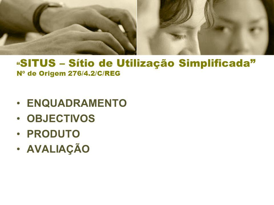SITUS – Sítio de Utilização Simplificada Nº de Origem 276/4.2/C/REG ENQUADRAMENTO OBJECTIVOS PRODUTO AVALIAÇÃO