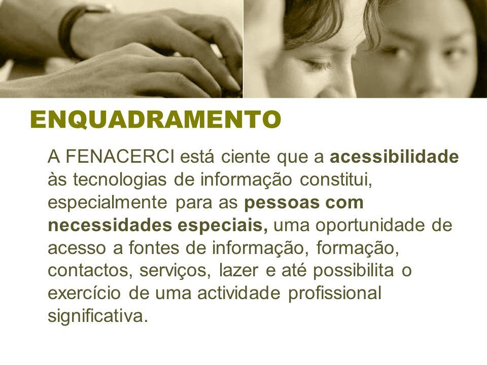 ENQUADRAMENTO A FENACERCI está ciente que a acessibilidade às tecnologias de informação constitui, especialmente para as pessoas com necessidades espe