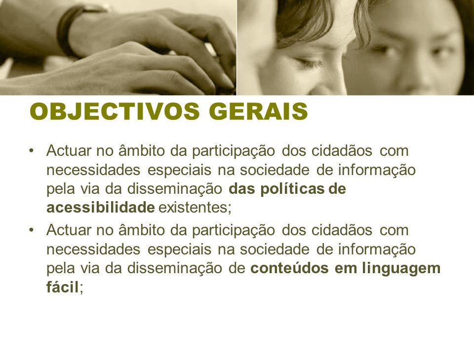 OBJECTIVOS GERAIS Actuar no âmbito da participação dos cidadãos com necessidades especiais na sociedade de informação pela via da disseminação das pol