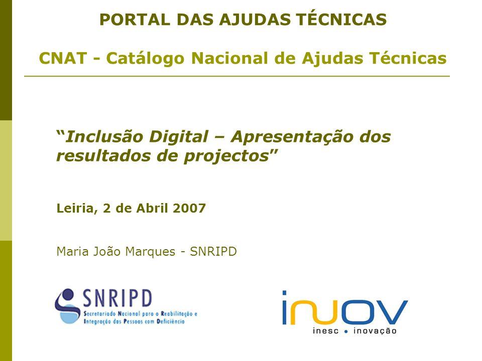 PORTAL DAS AJUDAS TÉCNICAS CNAT - Catálogo Nacional de Ajudas Técnicas Inclusão Digital – Apresentação dos resultados de projectos Leiria, 2 de Abril