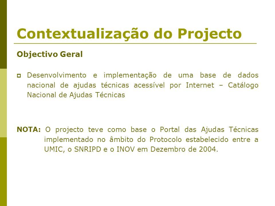 Contextualização do Projecto Objectivo Geral Desenvolvimento e implementação de uma base de dados nacional de ajudas técnicas acessível por Internet –