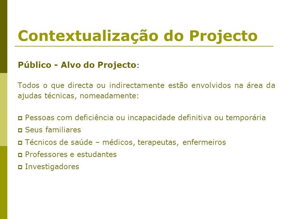 Contextualização do Projecto Público - Alvo do Projecto : Todos o que directa ou indirectamente estão envolvidos na área da ajudas técnicas, nomeadame