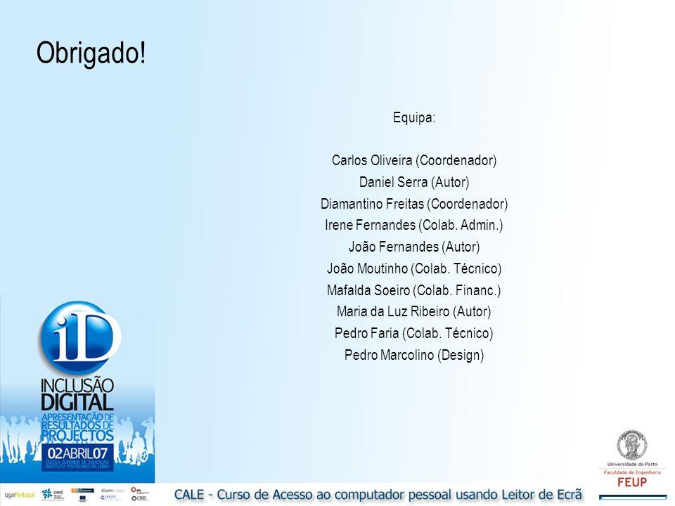 Equipa: Carlos Oliveira (Coordenador) Daniel Serra (Autor) Diamantino Freitas (Coordenador) Irene Fernandes (Colab. Admin.) João Fernandes (Autor) Joã