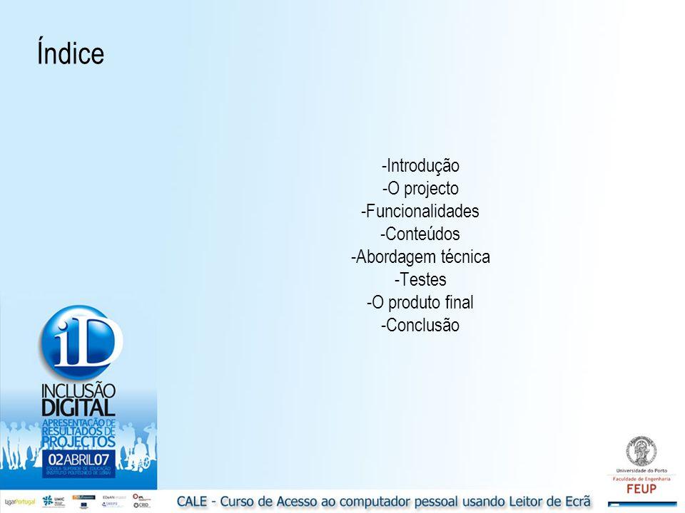 Índice -Introdução -O projecto -Funcionalidades -Conteúdos -Abordagem técnica -Testes -O produto final -Conclusão