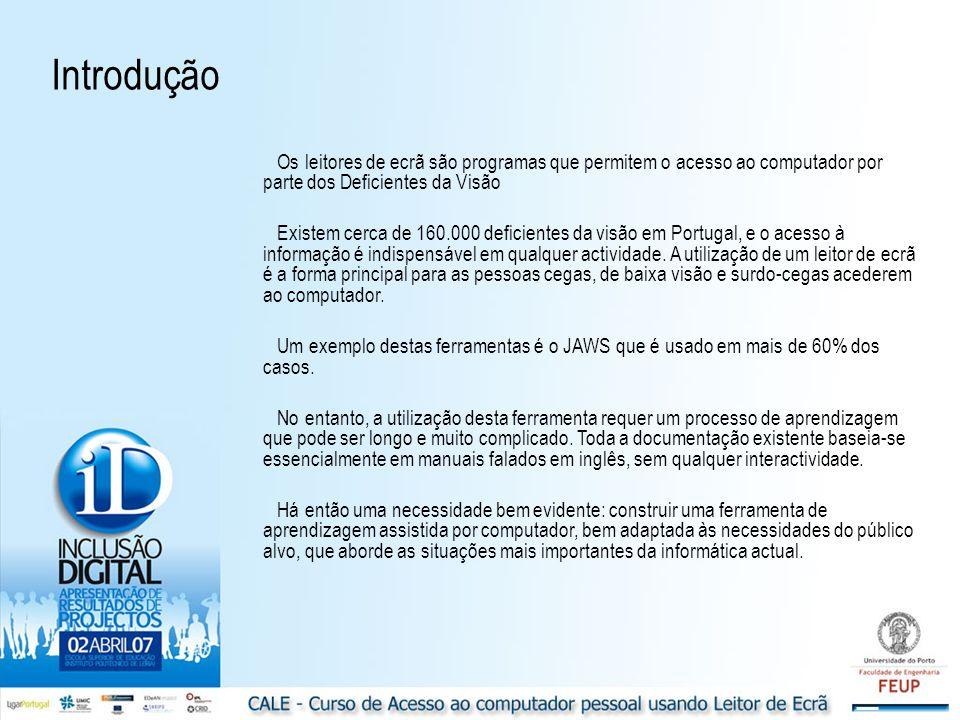 Os leitores de ecrã são programas que permitem o acesso ao computador por parte dos Deficientes da Visão Existem cerca de 160.000 deficientes da visão em Portugal, e o acesso à informação é indispensável em qualquer actividade.