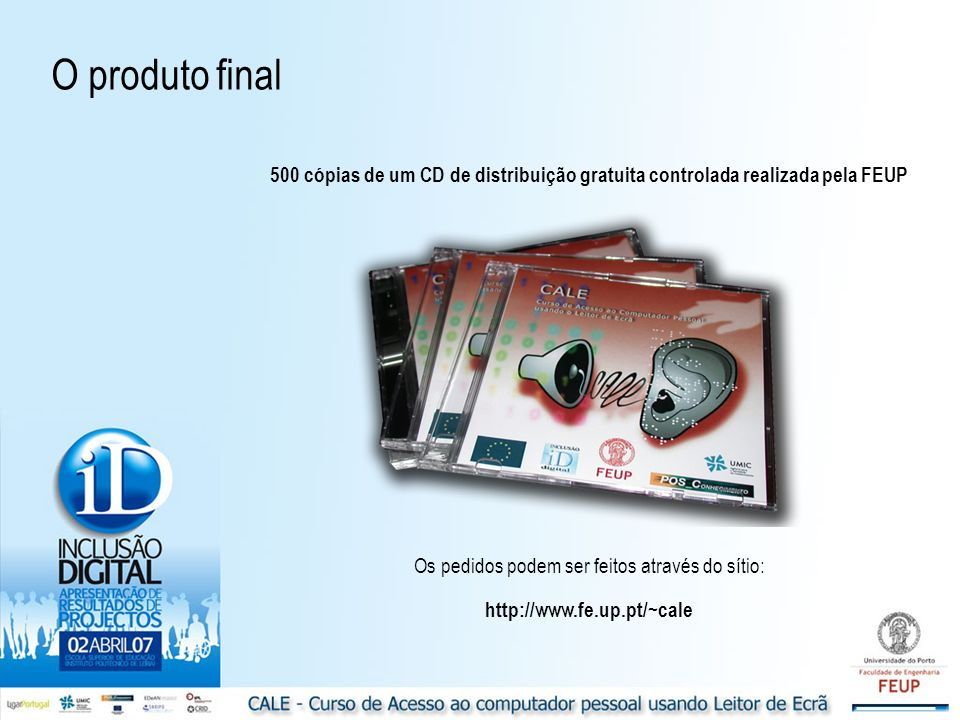 500 cópias de um CD de distribuição gratuita controlada realizada pela FEUP Os pedidos podem ser feitos através do sítio: http://www.fe.up.pt/~cale O produto final