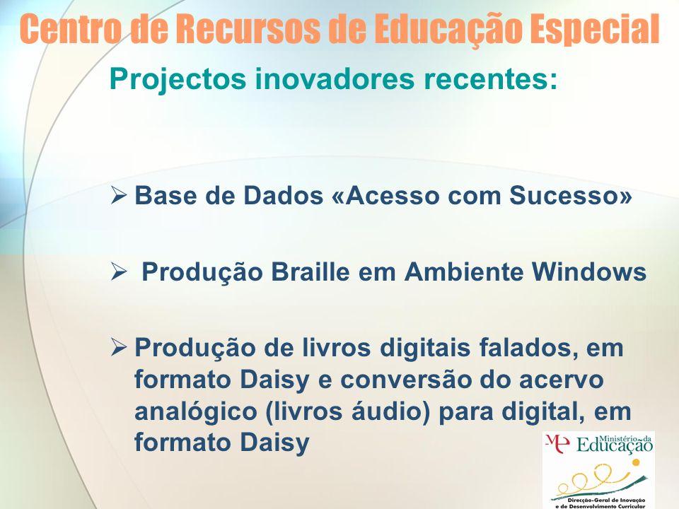 Centro de Recursos de Educação Especial Projectos inovadores recentes: Base de Dados «Acesso com Sucesso» Produção Braille em Ambiente Windows Produção de livros digitais falados, em formato Daisy e conversão do acervo analógico (livros áudio) para digital, em formato Daisy