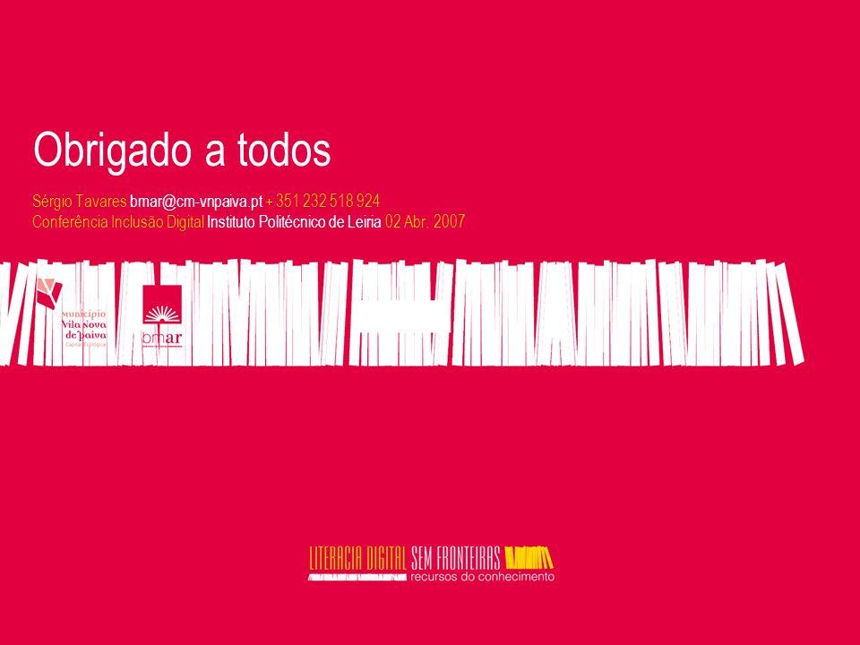Obrigado a todos Sérgio Tavares bmar@cm-vnpaiva.pt + 351 232 518 924 Conferência Inclusão Digital Instituto Politécnico de Leiria 02 Abr.