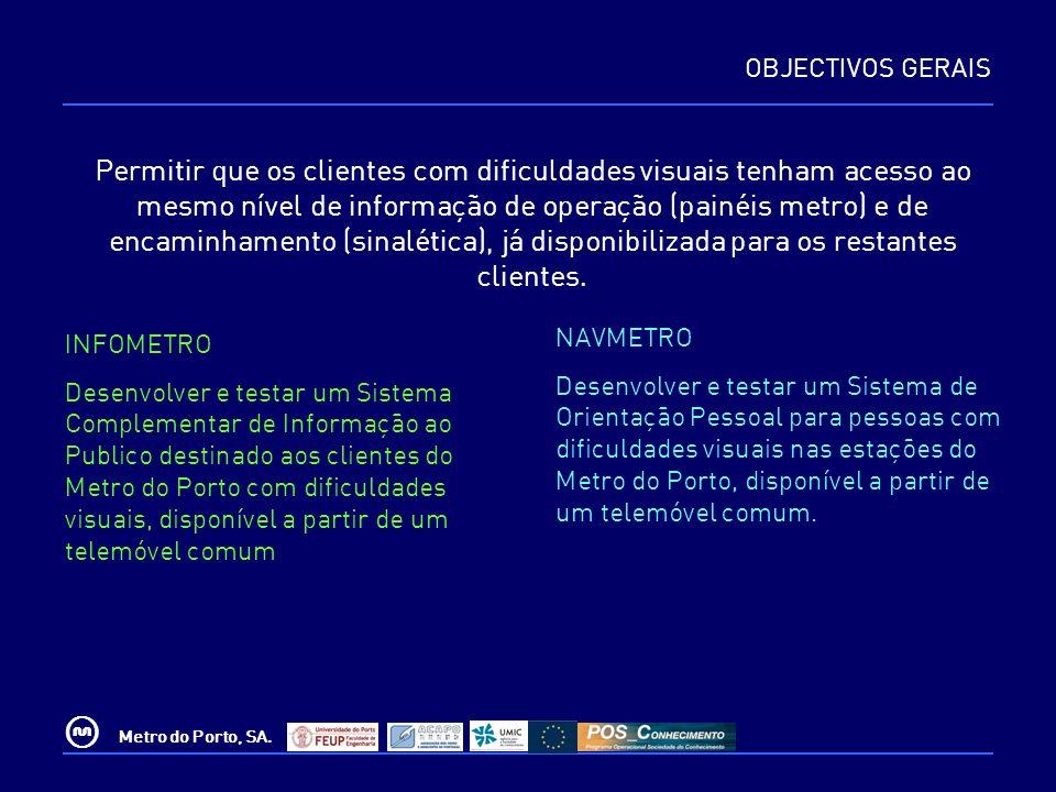 © Metro do Porto, SA. OBJECTIVOS GERAIS INFOMETRO Desenvolver e testar um Sistema Complementar de Informação ao Publico destinado aos clientes do Metr