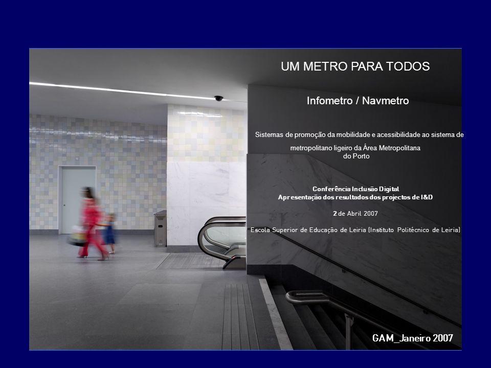 © Metro do Porto, SA. UM METRO PARA TODOS Infometro / Navmetro Sistemas de promoção da mobilidade e acessibilidade ao sistema de metropolitano ligeiro