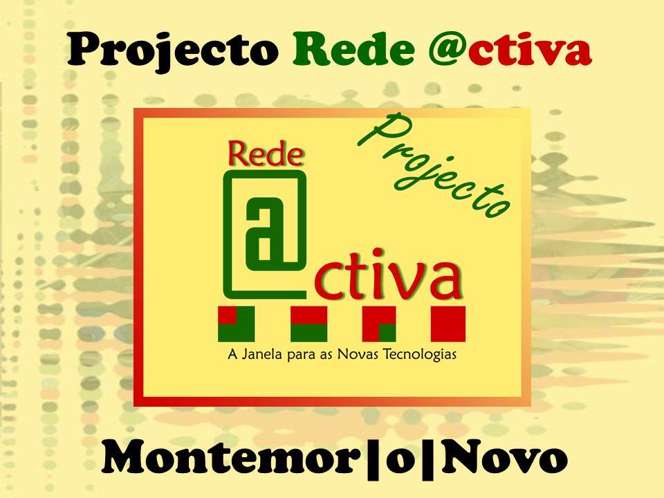 Projecto Rede @ctiva Montemor|o|Novo