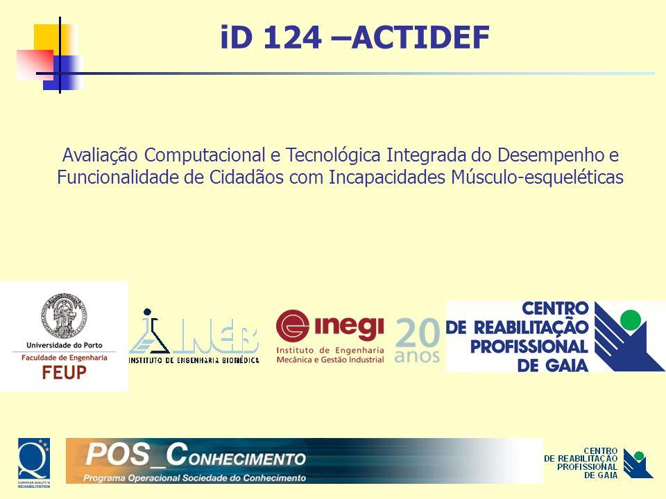 iD 124 –ACTIDEF Avaliação Computacional e Tecnológica Integrada do Desempenho e Funcionalidade de Cidadãos com Incapacidades Músculo-esqueléticas